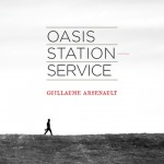 OASIS STATION-SERVICE: le nouvel album de Guillaume Arsenault!