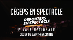 Reporters en spectacle – Finale nationale de Cégeps en spectacle