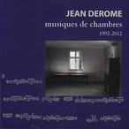 Jean Derome - Musiques de chambres, 1992-2012