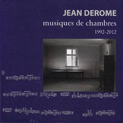 Jean Derome: Musiques de chambres, 1992-2012
