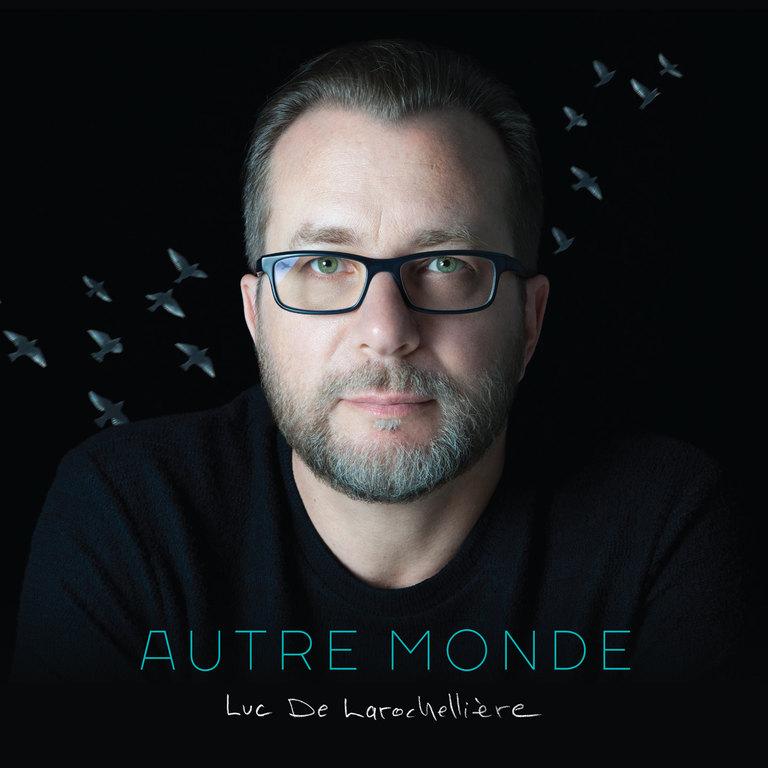 Luc De Larochellière: Autre monde