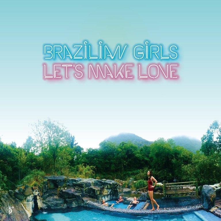 Brazilian Girls: Let's Make Love