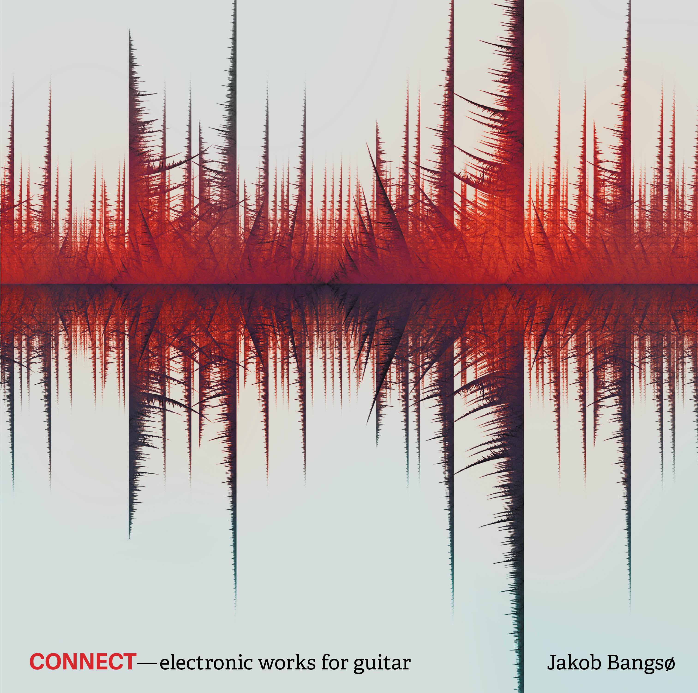 Jakob Bangsø: CONNECT – electronic works for guitar