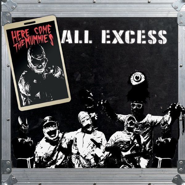 Here Come the Mummies: All Excess